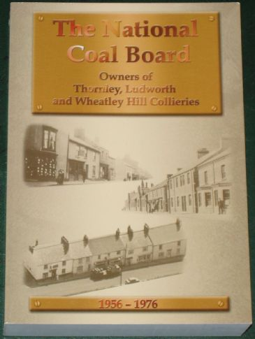 The National Coal Board, Owners of Thornley, Ludworth and Wheatley Hill Collieries 1956-1976